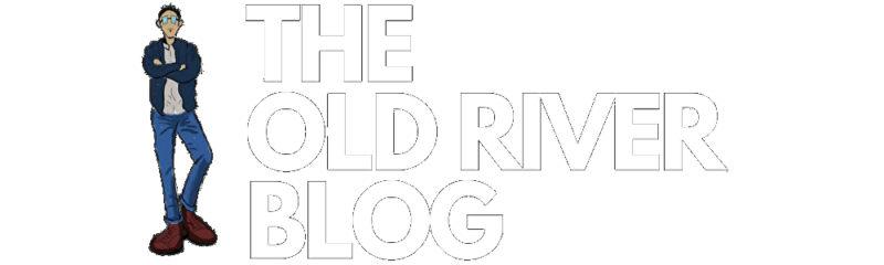 THE OLD RIVER BLOG